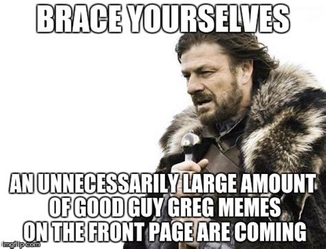Good Guy Meme Generator - little did he know he was accidentally a few days off