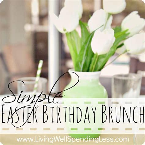 simple easter birthday brunch living well spending less 174
