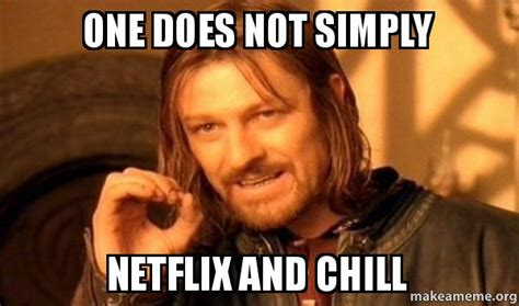 One Does Simply Meme - one does not simply netflix and chill one does not