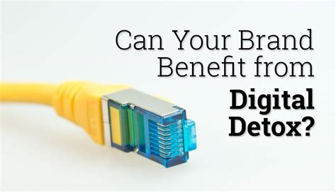 Digital Detox Benefits by Can Your Brand Benefit From Digital Detox