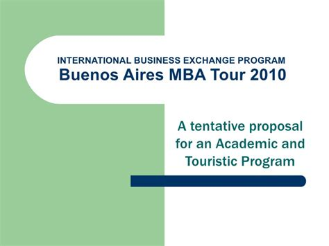 International Mba Program by International Business Exchange Program Mba Tour Buenos