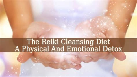 Mental And Physical Detox by Reiki Cleansing Diet Physical And Mental Detox