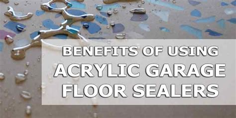 The Advantages of Using Acrylic Garage Floor Sealers