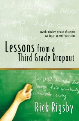 lessons from a third grade dropout books lessons from a third grade dropout by rick rigsby