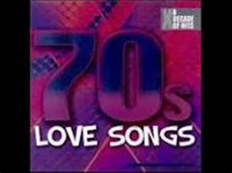 youtube love songs from the 70 s the greatest 70s love songs a compilation of 70 s love