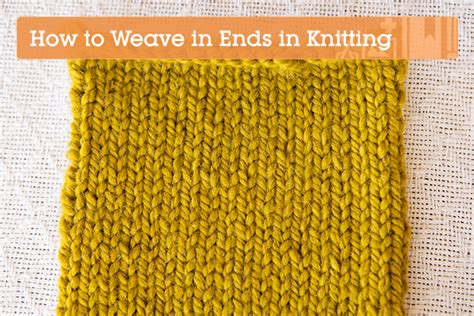 how to weave in ends when knitting knitting fundamentals how to weave in the ends tuts