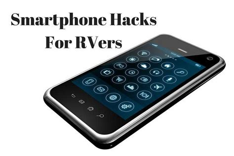 episode 75 smartphone hacks for rvers rv lifestyle