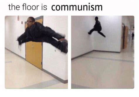 Floor Is The Floor Is Communism The Floor Is Your Meme