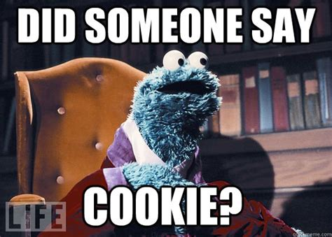 Cookie Meme - did someone say cookie cookie monster quickmeme