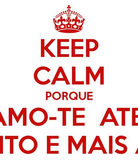 imagenes que digan keep calm keep calm porque eu amo te ate ao infinito e mais alem