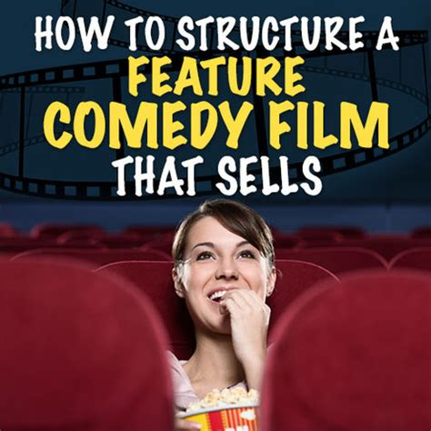 comedy film writing how to structure a feature comedy film that sells