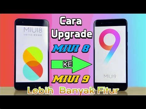 tutorial upgrade xiaomi tutorial mudah update xiaomi miui 8 ke miui 9 stabil
