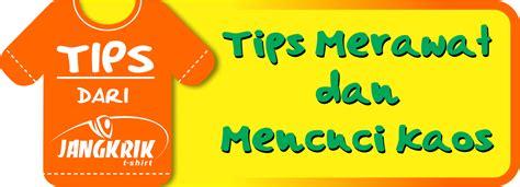 kaos jangkrik 1 tips merawat t shirt atau 28 images tips merawat dan