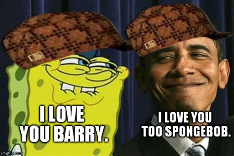 Love You Too Meme - spongebob and obama imgflip