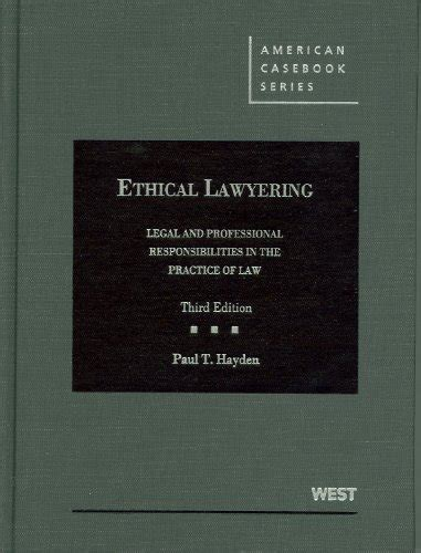 ethical lawyering and professional responsibilities in the practice of 3d casebookplus american casebook series books read ethical lawyering and professional