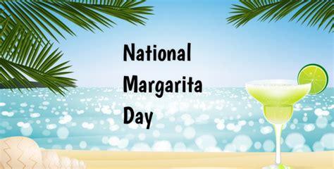 national margarita day national margarita day in 2018 2019 when where why