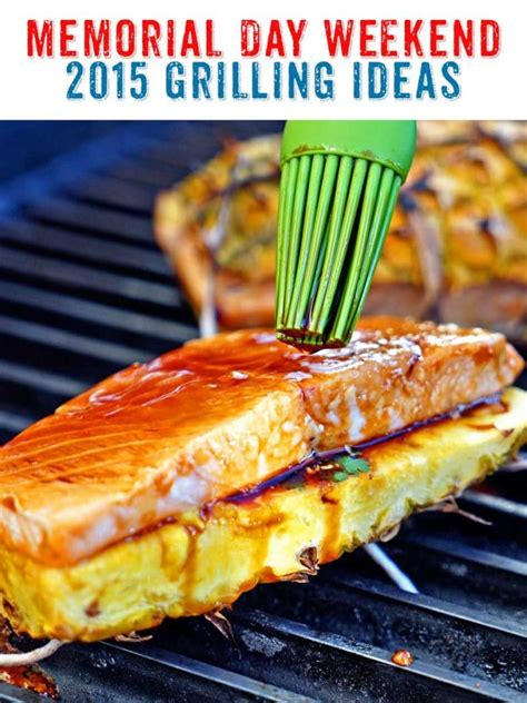 ten grilling recipe ideas for memorial day weekend grilling kalyn s kitchen memorial day bbq ideas 2015 kevin is cooking