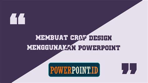 jenis design powerpoint membuat crop design menggunakan powerpoint powerpoint id