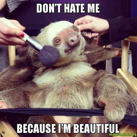 Me Me Meme - don t hate me because i m beautiful make a meme