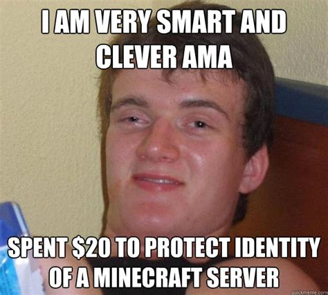 I Am Smart Meme - i am very smart and clever ama spent 20 to protect