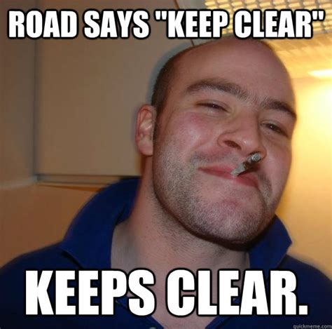Clear Meme - road says quot keep clear quot keeps clear misc quickmeme