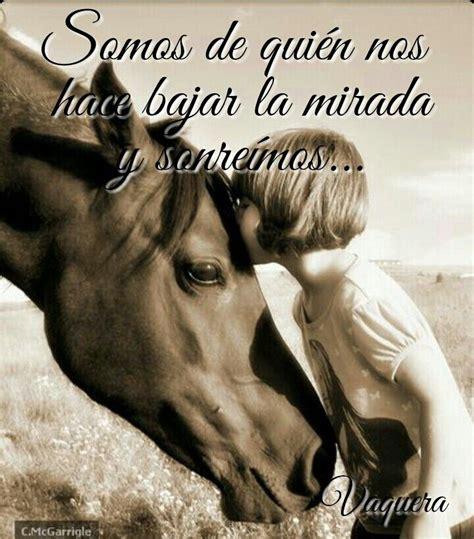 imagenes de vaqueras a caballo con frases somos de qui 233 n nos hace bajar la mirada y sonre 237 mos