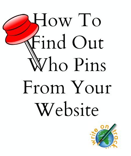 How To Get To Find Your Website How To Find Out Who Pins From Your Website Write On Track Write On Track