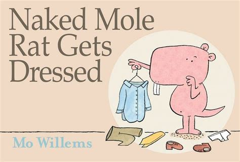 Naked Mole Rat Meme - naked mole rat gets dressed by mo willems hardcover