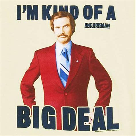 Big Ego Meme - anchorman shirt quot i m kind of a big deal quot stupid com