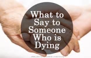 Words Of Comfort During Terminal Illness What To Say To Someone Who Is Dying