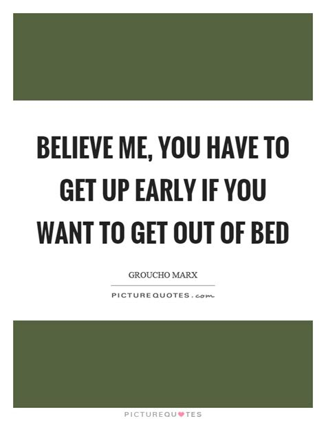 Get Out Of Bed Quotes by Up Early Quotes Up Early Sayings Up Early Picture Quotes
