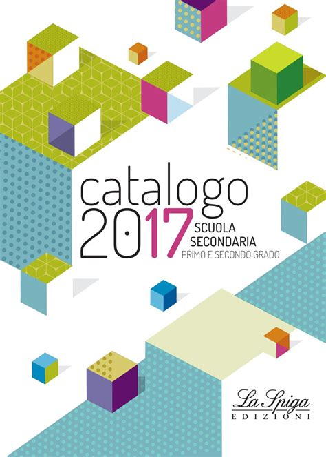 la spiga casa editrice catalogo la spiga 2017 scuola secondaria by eli publishing