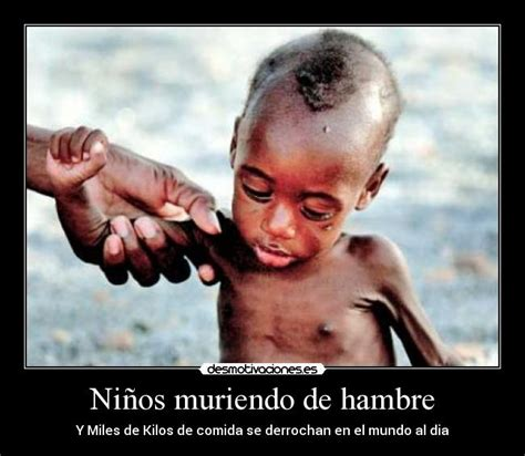 imagenes de niños que mueren de hambre ni 241 os muriendo de hambre desmotivaciones