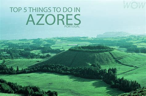 5 Things To Do by Top 5 Things To Do In Azores Wow Travel