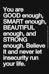 You are good enough smart enough beautiful enough and strong enough