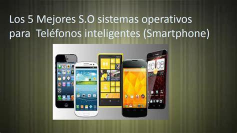 imagenes para telefonos inteligentes top 5 los mejores sistemas operativos para telefonos