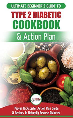 type 2 diabetes cookbook plan the ultimate beginnerã s diabetic diet cookbook kickstarter plan guide to naturally diabetes proven easy healthy type 2 diabetic recipes books hmw publishing best of ebook