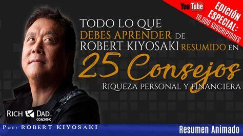 libros de robert kiyosaki youtube todos los libros de robert kiyosaki resumido en 25 consejos para hacerte rico por robert