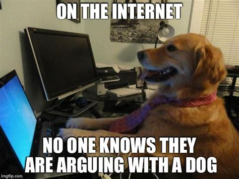 Internet Dog Meme - on the internet nobody knows you are a dog imgflip