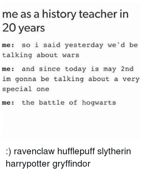 Me Me Me - me as a history teacher in 20 years me so i said yesterday