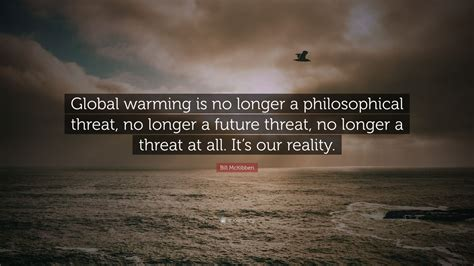 bill mckibben quote global warming   longer  philosophical threat  longer  future