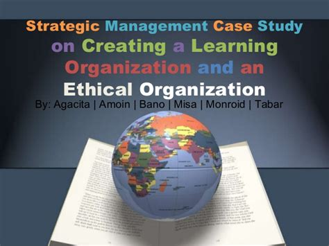 strategic leadership creating a learning organization and an ethical organization chapter ppt strategic management case study on creating a learning