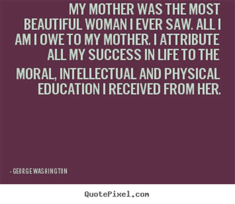 the most beautiful my george washington picture quotes my mother was the most beautiful woman i ever saw