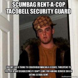 Security Guard Meme - scumbag rent a cop tacobell security guard doesnt say a