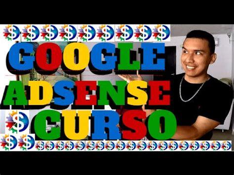 curso google adsense 2017 como ganar dinero con google adsense 2017 curso gratis