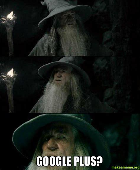 Google Plus Meme - google plus confused gandalf make a meme