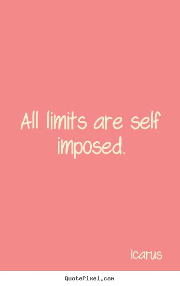 Imposed Limits by How To Design Picture Quotes About Inspirational All