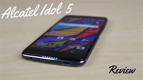 alcatel idol 5 review great budget alternative