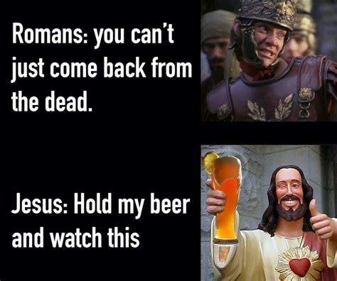 Hold My Beer Meme - jesus hold my beer meme dust off the bible