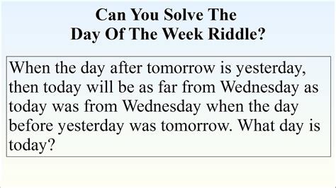 when day the day after tomorrow is yesterday riddle explained
